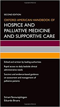 Oxford American Handbook of Hospice and Palliative Medicine and Supportive Care (Oxford American Handbooks in Medicine) 2nd Edition