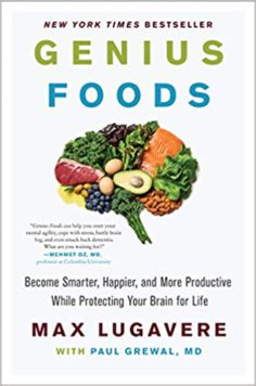 Genius Foods: Become Smarter, Happier, and More Productive While Protecting Your Brain for Life (Genius Living) Hardcover – March 20, 2018